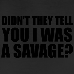 Didn't they tell you I was a savage? T-Shirts - Leggings