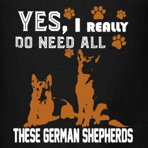 Need All These German Shepherds - Men's T-Shirt