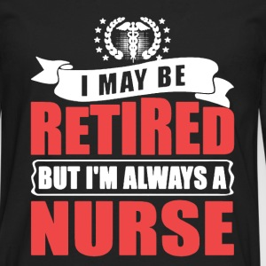 Retired Nurse Shirt - Men's Premium Long Sleeve T-Shirt