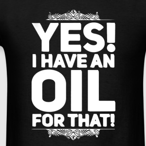 I Have An Oil For That - Men's T-Shirt