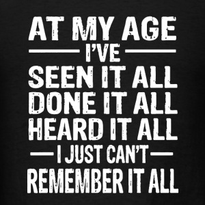 At My Age I've Seen It All - Men's T-Shirt