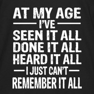 At My Age I've Seen It All - Men's Premium Long Sleeve T-Shirt