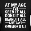 At My Age I've Seen It All - Women's T-Shirt