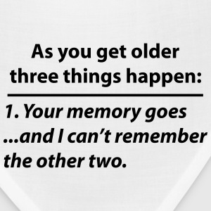 Old Age Memory Quote (funny) T-Shirts - Bandana