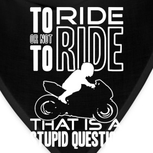 To Ride Or Not To Ride - Bandana