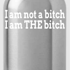 I am not a bitch, I am THE bitch T-Shirts - Water Bottle