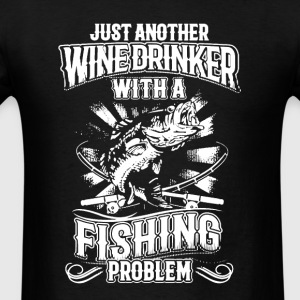 Wine Drinker With Fishing Problems - Men's T-Shirt