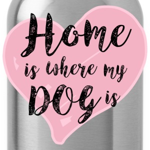 Home is Where My Dog Is T-Shirts - Water Bottle