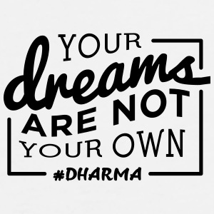 Your Dreams Are Not Your Own - Men's Premium T-Shirt