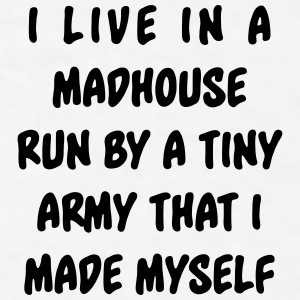 I live in a madhouse run by a tiny army  Mugs & Drinkware - Men's T-Shirt