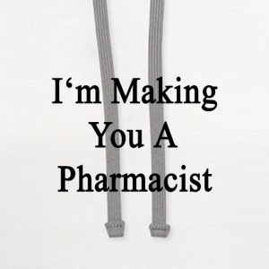 im_making_you_a_pharmacist T-Shirts - Contrast Hoodie