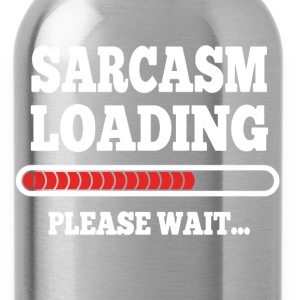 Sarcasm Loading Please Wait - Water Bottle