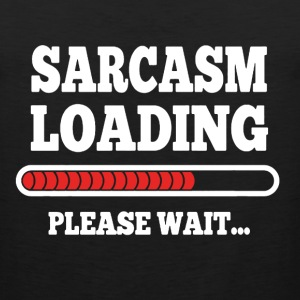 Sarcasm Loading Please Wait - Men's Premium Tank