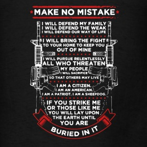 Make No Mistake Shirt - Men's T-Shirt