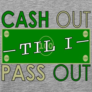 CASH OUT TIL I PASS OUT - Men's Premium T-Shirt