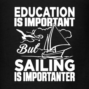 Sailing Is Importanter - Men's T-Shirt