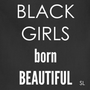 BLACK GIRLS born Beauty T-Shirts - Adjustable Apron