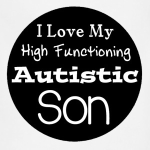 I Love High Functioning Autistic Son Shirt - Adjustable Apron