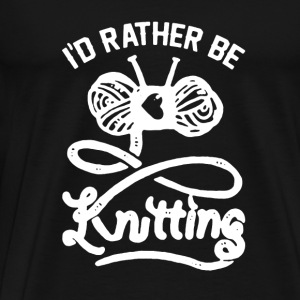 I Rather Be Knitting - Men's Premium T-Shirt
