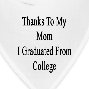 thanks_to_my_mom_i_graduated_from_colleg T-Shirts - Bandana