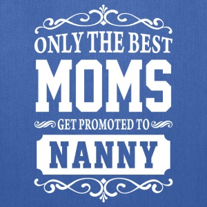 Only The Best Moms Get Promoted To Nanny  - Tote Bag