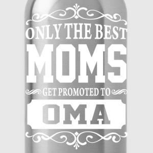 Only The Best Moms Get Promoted To Oma  - Water Bottle