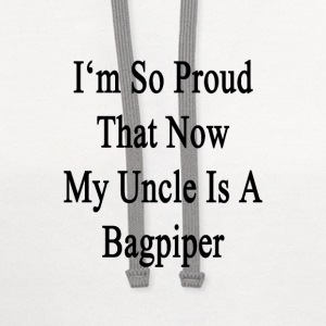 im_so_proud_that_now_my_uncle_is_a_bagpi T-Shirts - Contrast Hoodie