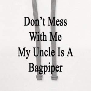dont_mess_with_me_my_uncle_is_a_bagpiper T-Shirts - Contrast Hoodie
