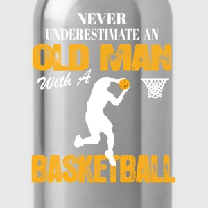 Never Underestimate An Old Man With A Basketball T-Shirts - Water Bottle