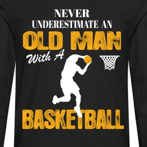 Never Underestimate An Old Man With A Basketball T-Shirts - Men's Premium Long Sleeve T-Shirt