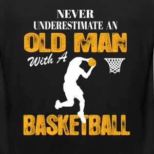 Never Underestimate An Old Man With A Basketball T-Shirts - Men's Premium Tank