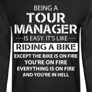 Being A Tour Manager Like The Bike Is On Fire T-Shirts - Men's Long Sleeve T-Shirt