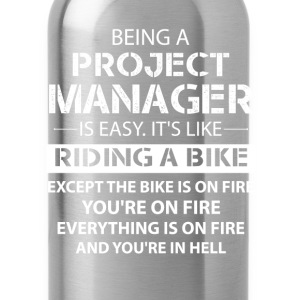 Being A Project Manager.... T-Shirts - Water Bottle
