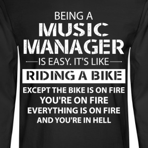 Being A Music Manager Like The Bike Is On Fire T-Shirts - Men's Long Sleeve T-Shirt