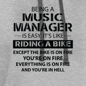 Being A Music Manager Like The Bike Is On Fire T-Shirts - Contrast Hoodie