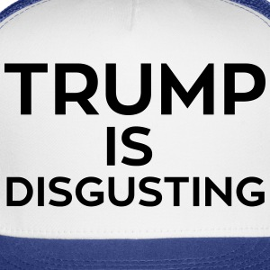 Trump is Disgusting - Trucker Cap