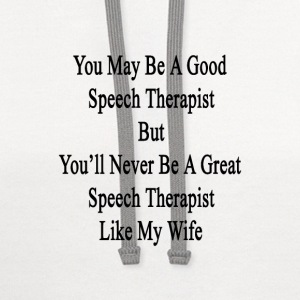 you_may_be_a_good_speech_therapist_but_y T-Shirts - Contrast Hoodie