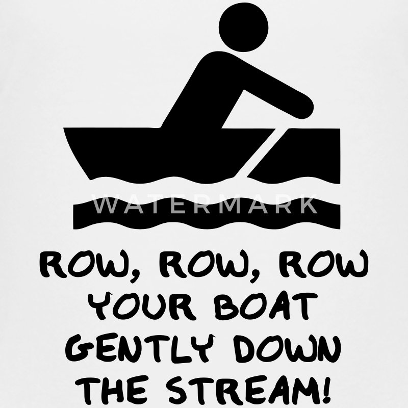 Row, Row, Row Your Boat Gently Down The Stream! Baby & Toddler Shirts - Toddler Premium T-Shirt