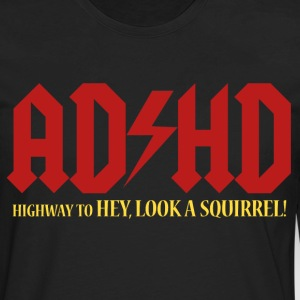 ADHD Highway to LOOK A SQUIRREL! - Men's Premium Long Sleeve T-Shirt