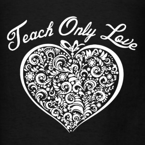 Teach Only Love - Men's T-Shirt