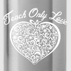 Teach Only Love - Water Bottle