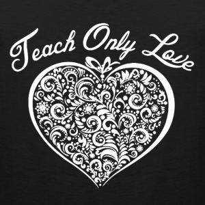 Teach Only Love - Men's Premium Tank