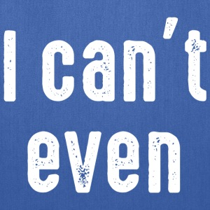 I Can't Even T-Shirts - Tote Bag