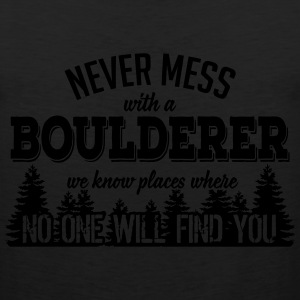 never mess with a boulderer T-Shirts - Men's Premium Tank