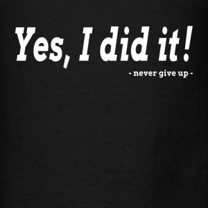 Yes, I did it! Never Give Up GYM Workout Hoodies - Men's T-Shirt