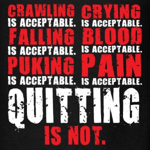 Quitting Is Not Acceptable Hoodies - Men's T-Shirt