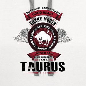 I Never Said I Was Perfect I Am A Taurus T-Shirts - Contrast Hoodie