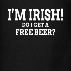 I'M IRISH! DO I GET A FREE BEER? Hoodies - Men's T-Shirt