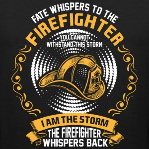 Fate Whispers To The Firefighter You Cannot Withst - Men's Premium Tank