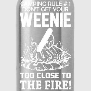 Camping Rule 1 Dont Get Your Weenie Too Close To T - Water Bottle